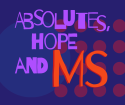 Absolutes, hope and MS